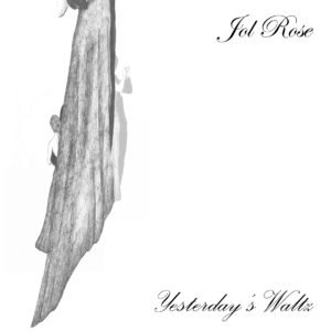 New Single from Jol Rose - cover of Yesterday's Waltz